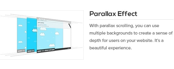 With parallax scrolling, you can use multiple backgrounds to create a sense of depth for users on your website. It's a beautiful experience.