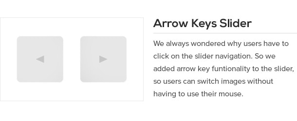 We always wondered why users have to click on the slider navigation. So we added arrow key funtionality to the slider, so users can switch images without having to use their mouse.