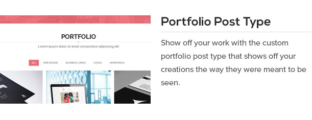 Show off your work with the custom portfolio post type that shows off your creations the way they were meant to be seen.