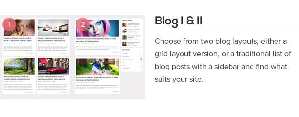 Choose from two blog layouts, either a grid layout version, or a traditional list of blog posts with a sidebar and find what suits your site.