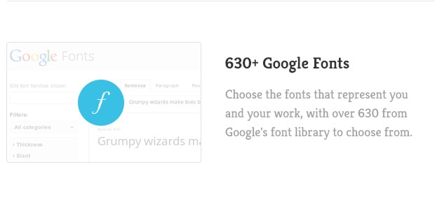 Choose the fonts that represent you and your work, with over 630 from Google's font library to choose from.