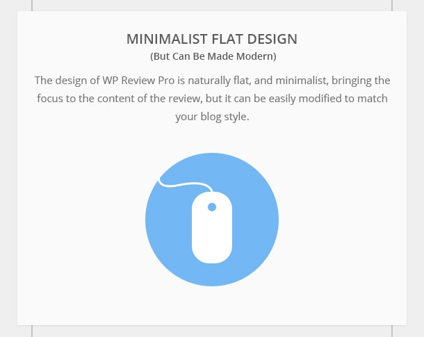 Minimalist Flat Design (But Can Be Made Modern) - The design of WP Review Pro is naturally flat, and minimalist, bringing the focus to the content of the review, but it can be easily modified to match your blog style.
