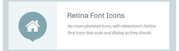 No more pixelated icons, with eMaxStore's Retina font icons that scale and display as they should.