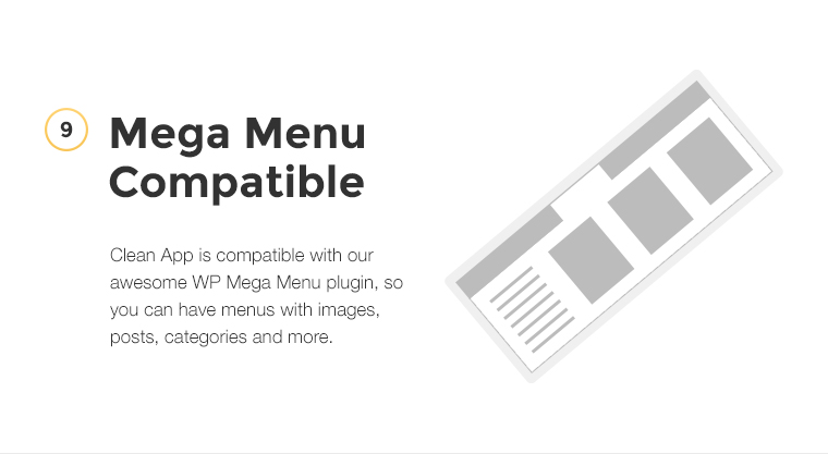 CleanApp is compatible with our awesome mega menu, so you can have menus with images, posts, categories and more.