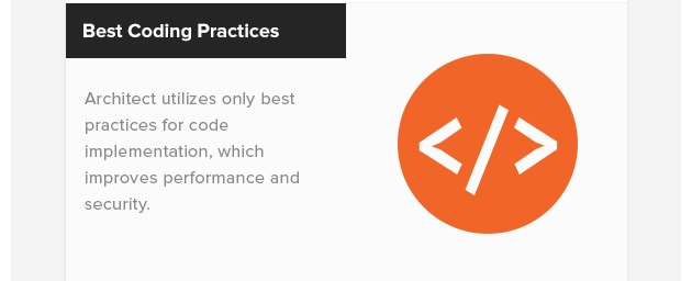 Best Coding Practices. Architect utilizes only best practices for code implementation, which improves performance and security.