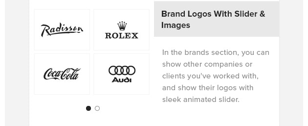 Brand Logos with Slider Images. In the brands section, you can show other companies or clients you've worked with, and show their logos with sleek animated slider.