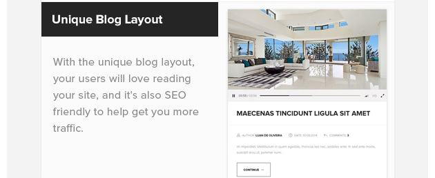 Unique Blog Layout. With the unique blog layout, your users will love reading your site, and it's also SEO friendly to help get you more traffic.