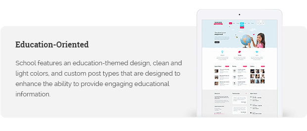 School features an education-themed design, clean and light colors, and custom post types that are designed to enhance the ability to provide engaging educational information.
