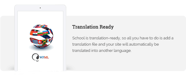 School is translation-ready, so all you have to do is add a translation file and your site will automatically be translated into another language.