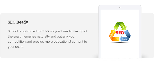 School is optimized for SEO, so you'll rise to the top of the search engines naturally and outrank your competition and provide more educational content to your users.