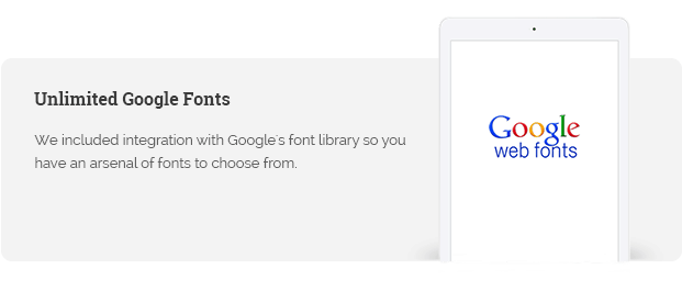 We included integration with Google's font library so you have an arsenal of fonts to choose from.