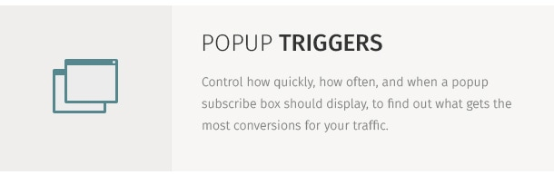 Control how quickly, how often, and when a popup subscribe box should display, to find out what gets the most conversions for your traffic.