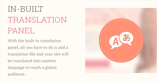 With the built-in translation panel, all you have to do is add a translation file and your site will be translated into another language to reach a global audience.