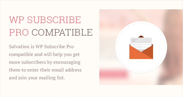Salvation is WP Subscribe Pro compatible and will help you get more subscribers by encouraging them to enter their email address and join your mailing list.