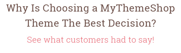 Why Is Choosing a MyThemeShop Theme The Best Decision? See what customers had to say!
