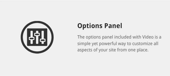 The options panel included with Video is a simple yet powerful way to customize all aspects of your site from one place.