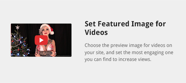 Choose the preview image for videos on your site, and set the most engaging one you can find to increase views.
