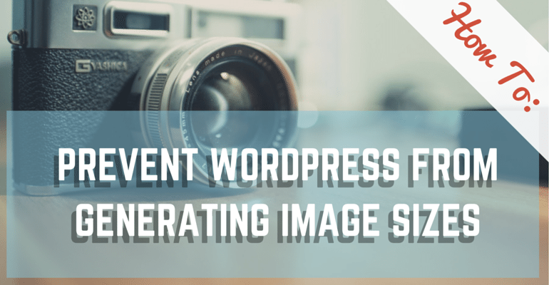 How To- prevent-wordpress-generate-image-sizes