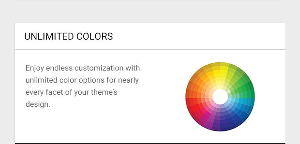 Enjoy endless customization with unlimited color options for nearly every facet of your theme's design.