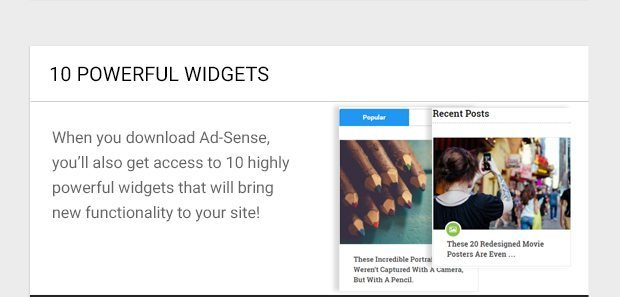 When you download Ad-Sense, you'll also get access to 10 highly powerful widgets that will bring new functionality to your site!