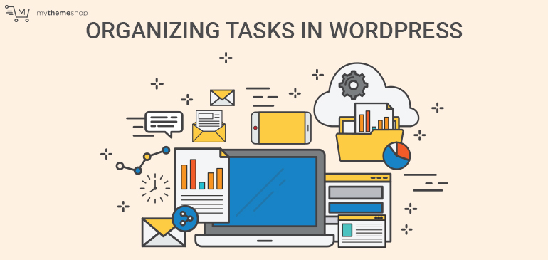 5 Brilliant Ways of Keeping Your Tasks Organized in WordPress
