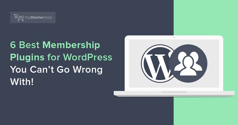 6 Best Membership Plugins for WordPress You Can't Go Wrong With!